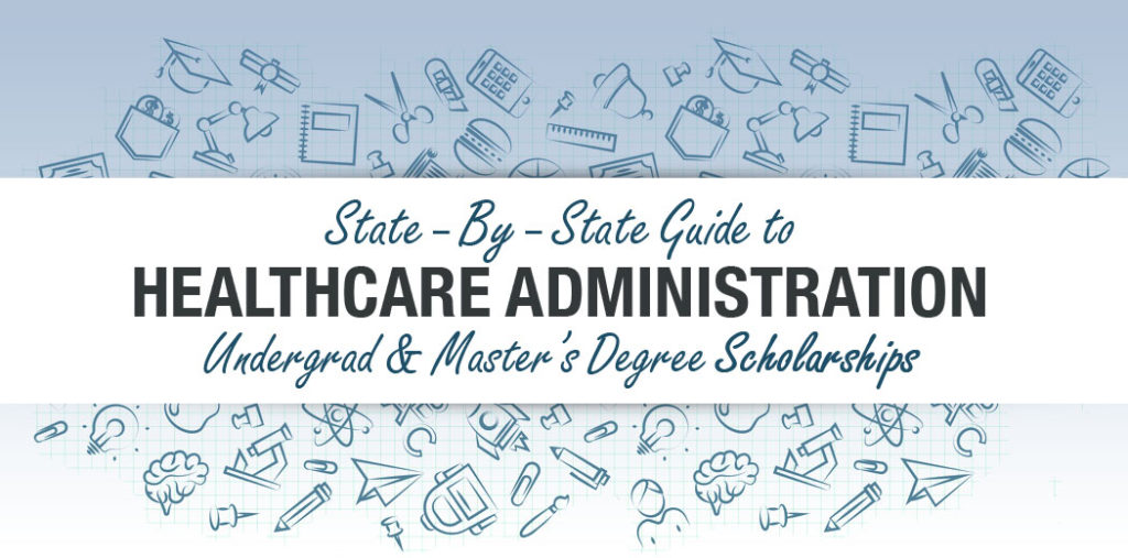 State-by-State Guide to Healthcare Administration Undergrad and Master's Degree Scholarships